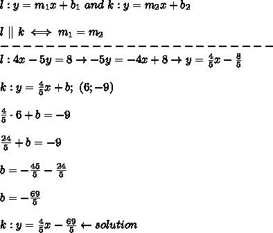 l:y=m_1x+b_1\ and\ k:y=m_2x+b_2\\\\l\ ||\ k\iff m_1=m_2\\------------------------\\l:4x-5y=8\to-5y=-4x+8\to y=\frac{4}{5}x-\frac{8}{5}\\\\k:y=\frac{4}{5}x+b;\ (6;-9)\\\\\frac{4}{5}\cdot6+b=-9\\\\\frac{24}{5}+b=-9\\\\b=-\frac{45}{5}-\frac{24}{5}\\\\b=-\frac{69}{5}\\\\k:y=\frac{4}{5}x-\frac{69}{5}\leftarrow solution
