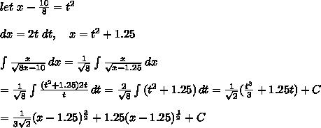 let\ x-\frac{10}{8}=t^2\\\\dx=2t\ dt,\ \ \ x=t^2+1.25\\\\\int\limits^{}_{} {\frac{x}{\sqrt{8x-10}}} \, dx =\frac{1}{\sqrt8}\int\limits^{}_{} {\frac{x}{\sqrt{x-1.25}}} \, dx\\\\=\frac{1}{\sqrt8} \int\limits^{}_{} {\frac{(t^2+1.25)2t}{t}} \, dt =\frac{2}{\sqrt8} \int\limits^{}_{} {(t^2+1.25)} \, dt =\frac{1}{\sqrt2}(\frac{t^3}{3}+1.25t)+C\\\\=\frac{1}{3\sqrt2}(x-1.25)^{\frac{3}{2}}+1.25(x-1.25)^{\frac{1}{2}}+C