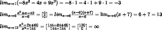 lim_{x\to 1}(-8x^3-4x+9x^2)=-8\cdot 1-4\cdot 1+9\cdot 1=-3\\\\lim_{x\to 6}\frac{x^2+x-42}{x-6}=[\frac{0}{0}]=lim_{x\to 6}\frac{(x-6)(x+7)}{x-6}=\lim_{x\to 6}(x+7)=6+7=13\\\\lim_{x\to 12}\frac{x^2-7x+60}{x^2-144}=[\frac{144-84+60}{144-144}]=[\frac{120}{0}]=\infty