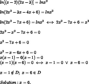 ln[(x-2)(2x-3)]=lnx^2\\\\ln(2x^2-3x-4x+6)=lnx^2\\\\ln(2x^2-7x+6)=lnx^2\iff2x^2-7x+6=x^2\\\\2x^2-x^2-7x+6=0\\\\x^2-7x+6=0\\\\x^2-x-6x+6=0\\x(x-1)-6(x-1)=0\\(x-1)(x-6)=0\iff x-1=0\ \vee\ x-6=0\\\\x=1\notin D;\ x=6\in D\\\\Solution:x=6.