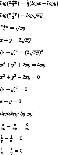 log( \frac{x+y}{2} )= \frac{1}{2}(logx+logy)\\ \\ \ log( \frac{x+y}{2} )= log \sqrt{xy} \\ \\ \frac{x+y}{2}= \sqrt{xy} \\ \\ x+y=2 \sqrt{xy} \\ \\(x+y)^2=(2 \sqrt{xy})^2 \\ \\ x^{2} +y^2+2xy=4xy\\ \\x^{2} +y^2-2xy=0\\ \\(x-y)^2=0\\ \\x-y = 0\\ \\dividing\ by\ xy\\ \\ \frac{x}{xy}- \frac{y}{xy}= \frac{0}{xy}\\ \\ \frac{1}{y}- \frac{1}{x}=0 \\ \\\frac{1}{x}- \frac{1}{y}=0