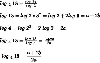 log\ _4\ 18 =\frac{log\ 18}{log\ 4}\\\\\ log\ 18 = log\ 2*3^2 = log\ 2+2log\ 3 = a+2b\\\\ log\ 4 = log\ 2^2 = 2\ log\ 2 = 2a\\\\\ log\ _4\ 18 =\frac{log\ 18}{log\ 4} = \frac{a+2b}{2a}\\\\ \boxed{log\ _4\ 18 =  \frac{a+2b}{2a}}
