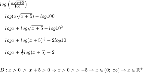 log\left(\frac{x\sqrt{x+5}}{100}\right)\\\\=log(x\sqrt{x+5})-log100\\\\=logx+log\sqrt{x+5}-log10^2\\\\=logx+log(x+5)^\frac{1}{2}-2log10\\\\=logx+\frac{1}{2}log(x+5)-2\\\\\\D:x > 0\ \wedge\ x+5 > 0\Rightarrow x > 0\ \wedge\bx > -5\Rightarrow x\in(0;\ \infty)\Rightarrow x\in\mathbb{R^+}