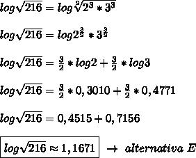 log \sqrt{216}=log \sqrt[2]{2 ^{3}*3 ^{3}  }\\\\log \sqrt{216}=log2 ^{ \frac{3}{2} }*3 ^{ \frac{3}{2} }\\\\log \sqrt{216}= \frac{3}{2}*log2+ \frac{3}{2}*log3\\\\log \sqrt{216}= \frac{3}{2}*0,3010+ \frac{3}{2}*0,4771\\\\log \sqrt{216}=0,4515+0,7156\\\\\boxed{log \sqrt{216}\approx1,1671}~\to~alternativa~E