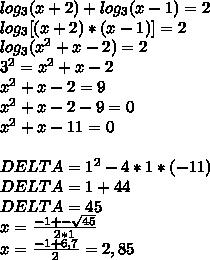 log _3}(x+2) +log_3(x-1) = 2\\log _3}[(x+2) * (x-1)] = 2\\log _3}(x^2+x-2) = 2\\3^2 = x^2+x-2\\x^2+x-2=9\\x^2+x-2-9 = 0\\x^2+x-11 = 0\\\\DELTA = 1^2-4*1*(-11)\\DELTA = 1 + 44\\DELTA = 45\\x= \frac{-1+- \sqrt{45} }{2*1} \\x =  \frac{-1+6,7}{2}  = 2,85