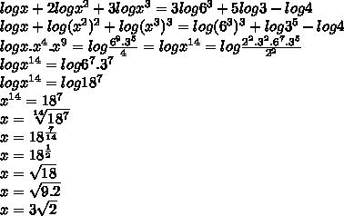 log x+2log x^{2} +3log x^{3} =3log 6^{3} +5log3-log4 \\ logx+log(x^{2})^{2} +log(x^{3})^{3} =log (6^{3})^3 +log3^{5}-log4 \\ logx.x^{4}.x^{9}=log \frac{6^9.3^5}{4} =logx^{14}=log \frac{2^2.3^2.6^7.3^5}{2^2}  \\ logx^{14}=log6^7.3^7 \\ logx^{14}=log18^7 \\ x^{14}=18^7 \\ x= \sqrt[14]{18^7}  \\ x= 18^{ \frac{7}{14} }  \\ x= 18^{ \frac{1}{2} } \\ x= \sqrt{18}  \\ x= \sqrt{9.2}  \\ x=3 \sqrt{2}