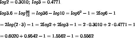 log2=0.3010;\ log3=0.4771\\\\log3.6=log\frac{36}{10}=log36-log10=log6^2-1=2log6-1\\\\=2log(2\cdot3)-1=2log2+2log3-1=2\cdot0.3010+2\cdot0.4771-1\\\\=0.6020+0.9542-1=1.5562-1=0.5562