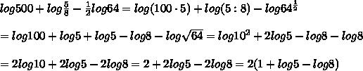 log500+log\frac{5}{8}-\frac{1}{2}log64=log(100\cdot5)+log(5:8)-log64^\frac{1}{2}\\\\=log100+log5+log5-log8-log\sqrt{64}=log10^2+2log5-log8-log8\\\\=2log10+2log5-2log8=2+2log5-2log8=2(1+log5-log8)