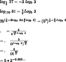 log_{\frac{1}{5}}\ 27=-3\ log_5\ 3\\\\log_{125}\ 81=\frac{4}{3}Log_5\ 3\\\\25^{(\frac{1}{2}-3log_5\ 3+\frac{4}{3}log_5\ 3)}=(5^2)^{\frac{1}{2}-\frac{5}{3}Log_5\ 3}\\\\.\ \ \ =\frac{5}{5^{\frac{10}{3}Log_5\ 3}}\\\\=.\ \ \ \frac{5}{(5^{Log_5\ 3})^{\frac{10}{3}}}\\\\=.\ \ \ \frac{5}{(3)^{\frac{10}{3}}}\\\\=5*3^{-3.333...}