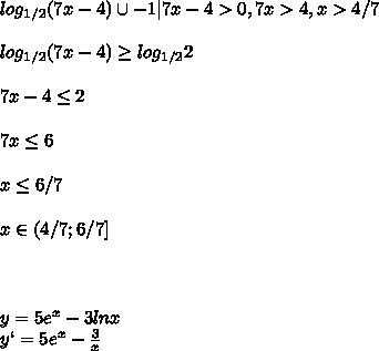log_{1/2}(7x-4)\cup -1 7x-4>0, 7x>4, x>4/7\\\\log_{1/2}(7x-4)\geq log_{1/2}2\\\\7x-4\leq 2\\\\7x\leq 6\\\\x\leq 6/7\\\\x\in (4/7;6/7]\\\\\\\\y=5e^x-3lnx\\y`=5e^x-\frac{3}{x}