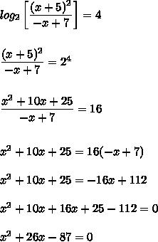 log_{2}\left[\dfrac{(x+5)^{2}}{-x+7}\right]=4\\\\\\\dfrac{(x+5)^{2}}{-x+7}=2^{4}\\\\\\\dfrac{x^{2}+10x+25}{-x+7}=16\\\\\\x^{2}+10x+25=16(-x+7)\\\\x^{2}+10x+25=-16x+112\\\\x^{2}+10x+16x+25-112=0\\\\x^{2}+26x-87=0
