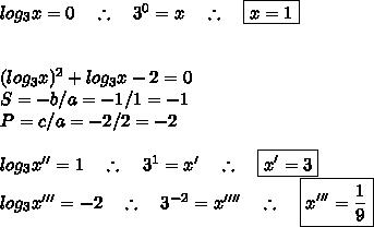 log_{3}x=0~~~\therefore~~~3^{0}=x~~~\therefore~~~\boxed{x=1}\\\\\\(log_{3}x)^{2}+log_{3}x-2=0\\S=-b/a=-1/1=-1\\P=c/a=-2/2=-2\\\\log_{3}x''=1~~~\therefore~~~3^{1}=x'~~~\therefore ~~~\boxed{x'=3}\\log_{3}x'''=-2~~~\therefore~~~3^{-2}=x''''~~~\therefore~~~\boxed{x'''=\frac{1}{9}}}