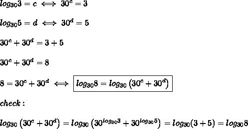 log_{30}3=c\iff 30^c=3\\\\log_{30}5=d\iff30^d=5\\\\30^c+30^d=3+5\\\\30^c+30^d=8\\\\8=30^c+30^d\iff \boxed{log_{30}8=log_{30}\left(30^c+30^d\right)}\\\\check:\\\\log_{30}\left(30^c+30^d\right)=log_{30}\left(30^{log_{30}3}+30^{log_{30}5}\right)=log_{30}(3+5)=log_{30}8