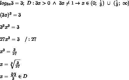 log_{3x}3=3;\ D:3x > 0\ \wedge\ 3x\neq1\to x\in(0;\ \frac{1}{3})\ \cup\ (\frac{1}{3};\ \infty)\\\\(3x)^3=3\\\\3^3x^3=3\\\\27x^3=3\ \ \ /:27\\\\x^3=\frac{3}{27}\\\\x=\sqrt[3]{\frac{3}{27}}\\\\x=\frac{\sqrt[3]3}{3}\in D