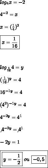 log_{4}x = -2\\\\4^{-2} = x\\\\x = (\frac{1}{4})^{2}\\\\\boxed{x = \frac{1}{16}}\\\\\\\\log_{\frac{1}{16}}4 = y\\\\(\frac{1}{16})^{y} = 4\\\\16^{-1y} = 4\\\\(4^{2})^{-1y} = 4\\\\4^{-2y} = 4^{1}\\\\\not 4^{-2y} = \not 4^{1}\\\\-2y = 1\\\\\boxed{\boxed{y = -\frac{1}{2}} \ ou \ \boxed{-0,5}}