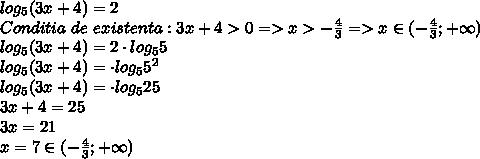 log_{5}(3x+4)=2\\Conditia\ de\ existenta:3x+4>0=>x>- \frac{4}{3}=>x\in( - \frac{4}{3};+\infty)\\log_{5}(3x+4)=2\cdot log_55\\log_{5}(3x+4)=\cdot log_55^2\\log_{5}(3x+4)=\cdot log_525\\3x+4=25\\3x=21\\x=7\in( - \frac{4}{3};+\infty)