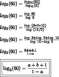 log_{5}(60)=\frac{log_{10}(60)}{log_{10}{(5)}}\\\\log_{5}(60)=\frac{log~60}{log~5}\\\\log_{5}(60)=\frac{log~(3*2*10)}{log~(10/2)}\\\\log_{5}(60)=\frac{log~3+log~2+log~10}{log~10-log~2}\\\\log_{5}(60)=\frac{b+a+1}{1-a}\\\\\boxed{\boxed{\log_{5}(60)=\frac{a+b+1}{1-a}}}