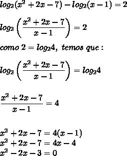 log_2( x^{2} +2x-7)-log_2(x-1)=2\\\\log_2 \left(\dfrac{ x^{2} +2x-7}{x-1}\right)=2\\\\como~2=log_24,~temos~que:\\\\log_2\left( \dfrac{ x^{2} +2x-7}{x-1}\right)=log_24\\\\\\ \dfrac{ x^{2} +2x-7}{x-1}=4\\\\\\ x^{2} +2x-7=4(x-1)\\ x^{2} +2x-7=4x-4\\ x^{2} -2x-3=0