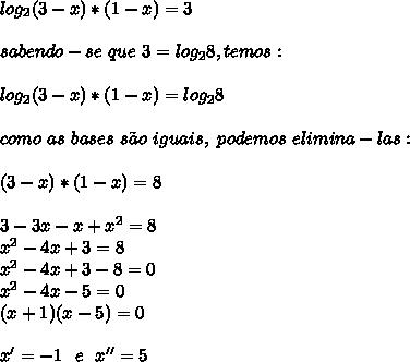 log_2(3-x)*(1-x)=3\\\\sabendo-se~que~3=log_28, temos:\\\\log_2(3-x)*(1-x)=log_28\\\\como~as~bases~s\~ao~iguais,~podemos~elimina-las:\\\\(3-x)*(1-x)=8\\\\3-3x-x+ x^{2} =8\\ x^{2} -4x+3=8\\ x^{2} -4x+3-8=0\\ x^{2} -4x-5=0\\(x+1)(x-5)=0\\\\x'=-1~~e~~x''=5