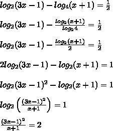log_2(3x-1)-log_4(x+1)=\frac{1}{2}  \\\\log_2(3x-1)-\frac{log_2(x+1)}{log_24}=\frac{1}{2} \\\\log_2(3x-1)-\frac{log_2(x+1)}{2}=\frac{1}{2}  \\\\2log_2(3x-1)-log_2(x+1)=1 \\\\log_2(3x-1)^2-log_2(x+1)=1  \\\\log_2\left(\frac{(3x-1)^2}{x+1}\right)=1  \\\\\frac{(3x-1)^2}{x+1}= 2