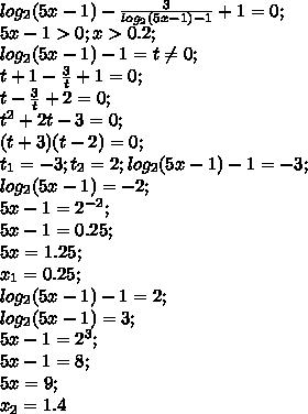 log_2 (5x-1)-\frac{3}{log_2 (5x-1)-1}+1=0;\\ 5x-1>0; x> 0.2;\\ log_2 (5x-1)-1=t \neq 0;\\ t+1-\frac{3}{t}+1=0;\\ t-\frac{3}{t}+2=0;\\ t^2+2t-3=0;\\ (t+3)(t-2)=0;\\ t_1=-3; t_2=2; log_2 (5x-1)-1=-3;\\ log_2 (5x-1)=-2;\\ 5x-1=2^{-2};\\ 5x-1=0.25;\\ 5x=1.25;\\ x_1=0.25;\\ log_2 (5x-1)-1=2;\\ log_2 (5x-1)=3;\\ 5x-1=2^3;\\ 5x-1=8;\\ 5x=9;\\ x_2=1.4\\