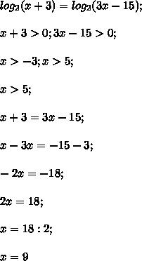 log_2 (x+3)=log_2 (3x-15);\\\\x+3>0;3x-15>0;\\\\x>-3;x>5;\\\\x>5;\\\\x+3=3x-15;\\\\x-3x=-15-3;\\\\-2x=-18;\\\\2x=18;\\\\x=18:2;\\\\x=9