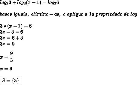 log_23+log_2(x-1)=log_26\\\\bases~iguais,~elimine-as,~e~aplique~a~1a~propriedade~de~log\\\\3*(x-1)=6\\3x-3=6\\3x=6+3\\3x=9\\\\x= \dfrac{9}{3}\\\\x=3\\\\\boxed{S=\{3\}}