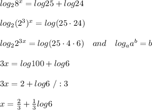 log_28^x=log25+log24\\\\log_2(2^3)^x=log(25\cdot24)\\\\log_22^{3x}=log(25\cdot4\cdot6)\ \ \ and\ \ \ log_aa^b=b\\\\3x=log100+log6\\\\3x=2+log6\ /:3\\\\x= \frac{2}{3} + \frac{1}{3} log6