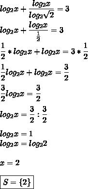log_2x+ \dfrac{log_2x}{log_2 \sqrt{2} }=3\\\\log_2x+ \dfrac{log_2x}{ \tfrac{1}{2} }=3\\\\ \dfrac{1}{2}*log_2x+log_2x=3* \dfrac{1}{2}\\\\ \dfrac{1}{2}log_2x+log_2x= \dfrac{3}{2}\\\\ \dfrac{3}{2}log_2x= \dfrac{3}{2}\\\\log_2x= \dfrac{3}{2}: \dfrac{3}{2}\\\\log_2x=1\\log_2x=log_22\\\\x=2\\\\\boxed{S=\{2\}}