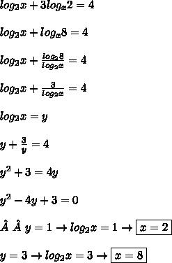 log_2x+3log_x2=4  \\\\log_2x+log_x8=4  \\\\log_2x+\frac{log_28}{log_2x}=4  \\\\log_2x+\frac{3}{log_2x}=4  \\\\log_2x=y  \\\\y+\frac{3}{y}=4  \\\\y^2+3=4y  \\\\y^2-4y+3=0\\ \\y=1 \rightarrow log_2x=1 \rightarrow \boxed{x=2} \\\\y=3 \rightarrow log_2x=3 \rightarrow \boxed{x=8}