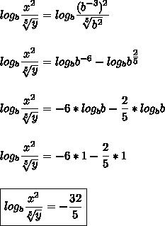 log_b \dfrac{x^2}{ \sqrt[5]{y} }=log_b \dfrac{(b^{-3})^2 }{ \sqrt[5]{b^2} }\\\\\\log_b \dfrac{x^2}{ \sqrt[5]{y} }=log_bb^{-6}-log_bb^{ \tfrac{2}{5} }\\\\\\log_b \dfrac{x^2}{ \sqrt[5]{y} }=-6*log_bb- \dfrac{2}{5}*log_bb\\\\\\log_b \dfrac{x^2}{ \sqrt[5]{y} }=-6*1- \dfrac{2}{5}*1\\\\\\\boxed{log_b \dfrac{x^2}{ \sqrt[5]{y} }=- \dfrac{32}{5}}