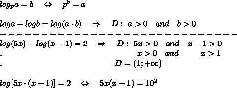 log_pa=b\ \ \ \Leftrightarrow\ \ \ p^b=a\\\\loga+logb=log(a\cdot b)\ \ \ \Rightarrow\ \ \ D:\ a>0\ \ \ and\ \ \ b>0\\ ----------------------------- \\log(5x)+log(x-1)=2\ \ \ \Rightarrow\ \ \ D:\ 5x>0\ \ \ and\ \ \ x-1>0\\.\ \ \ \ \ \ \ \ \ \ \ \ \ \ \ \ \ \ \ \ \ \ \ \ \ \ \ \ \ \ \ \ \ \ \ \ \ \ \ \ \ \ \ \ \ \ \ \ \ x>0\ \ \ and\ \ \ \ \ \ \ \ x>1\\.\ \ \ \ \ \ \ \ \ \ \ \ \ \ \ \ \ \ \ \ \ \ \ \ \ \ \ \ \ \ \ \ \ \ \ \ \ \ \ \ \ D=(1;+\infty)\\\\log[5x\cdot(x-1)]=2\ \ \ \Leftrightarrow\ \ \ 5x(x-1)=10^2