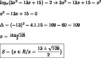 log_x(3x^2-13x+15)=2\Rightarrow 3x^2-13x+15=x^2\\\\x^2-13x+15=0\\\\\Delta=(-13)^2-4.1.15=169-60=109\\\\x=\frac{13\pm\sqrt{109}}{2}\\\\\boxed{S=\{x\in R/x=\frac{13\pm\sqrt{109}}{2}\}}