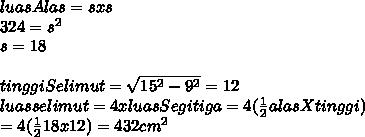 luasAlas = s x s \\ 324=s^2 \\ s=18 \\  \\ tinggiSelimut =  \sqrt{15^2-9^2} =12 \\ luas selimut = 4x luasSegitiga=4 (  \frac{1}{2}  alasXtinggi) \\ =4( \frac{1}{2} 18x12)= 432 cm^2