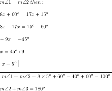 m\angle1=m\angle2\ then:\\\\8x+60^o=17x+15^o\\\\8x-17x=15^o-60^o\\\\-9x=-45^o\\\\x=45^o:9\\\\\boxed{x=5^o}\\\\\boxed{m\angle1=m\angle2=8\times5^o+60^o=40^o+60^o=100^o}\\\\m\angle2+m\angle3=180^o