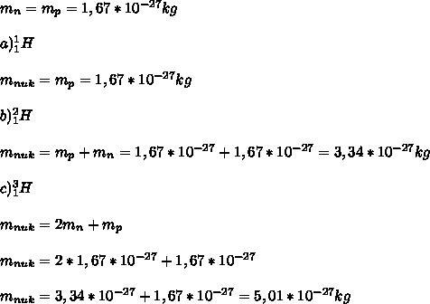 m_n=m_p=1,67*10^{-27}kg\\\\ a)^1_1H\\\\ m_{nuk}=m_p=1,67*10^{-27}kg\\\\ b)^2_1H\\\\ m_{nuk}=m_p+m_n=1,67*10^{-27}+1,67*10^{-27}=3,34*10^{-27}kg\\\\ c)^3_1H\\\\ m_{nuk}=2m_n+m_p\\\\ m_{nuk}=2*1,67*10^{-27}+1,67*10^{-27}\\\\ m_{nuk}=3,34*10^{-27}+1,67*10^{-27}=5,01*10^{-27}kg