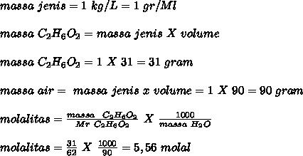 massa~jenis=1~kg/L=1~gr/Ml \\  \\ massa~C_2H_6O_2=massa~jenis~X~volume \\  \\ massa~C_2H_6O_2=1~X~31=31~gram \\  \\  massa~air=~massa~jenis~x~volume=1~X~90=90~gram \\  \\ molalitas= \frac{massa~~C_2H_6O_2}{Mr~C_2H_6O_2}~X~ \frac{1000}{massa~H_2O}  \\  \\ molalitas= \frac{31}{62}~X~ \frac{1000}{90}=5,56  ~molal
