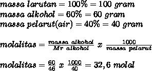 massa~larutan= 100\%=100~gram \\ massa~alkohol=60\%=60~gram \\massa~pelarut(air)=40\%=40~gram \\ \\ molalitas= \frac{massa~alkohol}{Mr~alkohol} ~x~ \frac{1000}{massa~pelarut} \\ \\ molalitas= \frac{60}{46} ~x~ \frac{1000}{40}=32,6~molal