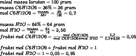 misal~massa~larutan=100~gram \\ massa~C6H12O6=36\%=36~gram \\ mol ~C6H12O6= \frac{massa}{Mr}= \frac{36}{180}=0,2   \\  \\ massa~H2O=64\%=64~gram \\ mol~H2O=\frac{massa}{Mr}= \frac{64}{18}=3,56 \\ fraksi~mol~C6H12O6= \frac{mol~C6H12O6}{mol~C6H12O6+mol~H2O}= \frac{0,2}{0,2+3,56} =0,05 \\  \\ fraksi~mol~C6H12O6+fraksi~mol~H2O=1 \\ fraksi~mol~H2O=1-0,05=0,95