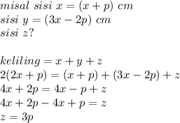 misal~sisi~x=(x+p)~cm \\ sisi~y=(3x-2p)~cm \\ sisi~z? \\  \\ keliling=x+y+z \\ 2(2x+p)=(x+p)+(3x-2p)+z \\ 4x+2p=4x-p+z \\ 4x+2p-4x+p=z \\ z=3p