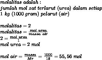 molalitas~adalah: \\ ~jumlah~mol~zat~terlarut~(urea)~dalam~setiap~ \\ 1~kg~(1000~gram)~pelarut~(air) \\  \\ molalitas=2 \\ molalitas= \frac{mol~urea}{massa~air}  \\ 2= \frac{mol~urea}{1}  \\ mol~urea=2~mol \\  \\ mol~air= \frac{massa}{Mr}= \frac{1000}{18}=55,56~mol