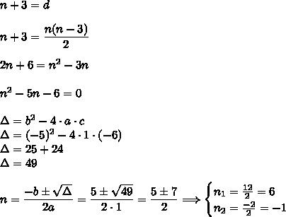 n+3=d\\\\n+3=\dfrac{n(n-3)}{2}\\\\2n+6=n^2-3n\\\\n^2-5n-6=0\\\\\Delta=b^2-4\cdot a\cdot c\\\Delta=(-5)^2-4\cdot1\cdot(-6)\\\Delta=25+24\\\Delta=49\\\\n=\dfrac{-b\pm\sqrt{\Delta}}{2a}=\dfrac{5\pm\sqrt{49}}{2\cdot1}=\dfrac{5\pm7}{2}\Longrightarrow\begin{cases}n_1=\frac{12}{2}=6\\n_2=\frac{-2}{2}=-1\end{cases}