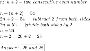 n;\ n+2-two\ consecutive\ even\ number\\n+(n+2)=54\2n+2=54\ \ \ \ |subtract\ 2\ from\ both\ sides\2n=52\ \ \ \ \ |divide\ both\ sides\ by\ 2\n=26\n+2=26+2=28\\Answer:\boxed{26\ and\ 28}