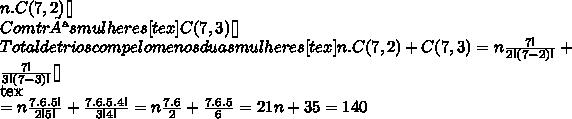 n.C(7,2)[\tex]\\Com três mulheres [tex]C(7,3)[\tex]\\Total de trios com pelo menos duas mulheres [tex]n.C(7,2)+C(7,3)= n\frac{7!}{2!(7-2)!}+\frac{7!}{3!(7-3)!}[\tex]\\[tex]= n\frac{7.6.5!}{2!5!}+\frac{7.6.5.4!}{3!4!}= n\frac{7.6}{2}+\frac{7.6.5}{6}=21n+35 = 140