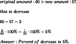 original\ amoumt:60 > new\ amount:57\\\\this\ is\ decrease\\\\60-57=3\\\\\frac{3}{60}\cdot100\%=\frac{1}{20}\cdot100\%=5\%\\\\Answer:Percent\ of\ decrease\ is\ 5\%.