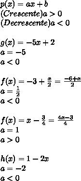 p(x)=ax+b\\(Crescente)a>0\\(Decrescente)a<0\\\\g(x)=-5x+2\\a=-5\\a<0\\\\f(x)=-3+\frac{x}{2}=\frac{-6+x}{2}\\a=\frac{1}{2}\\a<0\\\\f(x)=x-\frac{3}{4}=\frac{4x-3}{4}\\a=1\\a>0\\\\h(x)=1-2x\\a=-2\\a<0