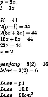 p=8x \\ l=3x \\ \\ K=44 \\ 2(p+l)=44 \\ 2(8x+3x)=44 \\ 16x+6x=44 \\ 22x=44 \\ x=2  \\ \\panjang=8(2)=16 \\ lebar=3(2)=6 \\   \\ Luas=p.l \\ Luas=16.6 \\ Luas=96 cm^{2}