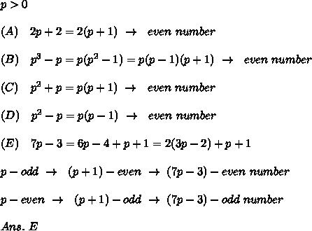 p>0\\\\(A)\ \ \ 2p+2=2(p+1)\ \rightarrow\ \ even\ number\\\\(B)\ \ \ p^3-p=p(p^2-1)=p(p-1)(p+1)\ \rightarrow\ \ even\ number\\\\(C)\ \ \ p^2+p=p(p+1)\ \rightarrow\ \ even\ number\\\\(D)\ \ \ p^2-p=p(p-1)\ \rightarrow\ \ even\ number\\\\(E)\ \ \ 7p-3=6p-4+p+1=2(3p-2)+p+1\\\\p-odd\  \rightarrow\ \ (p+1)- even\  \rightarrow\  (7p-3)-even\ number\\\\p-even\  \rightarrow\ \ (p+1)- odd\  \rightarrow\  (7p-3)-odd\ number\\\\Ans.\ E