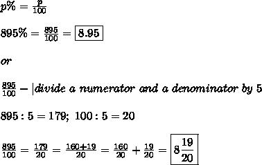 p\%=\frac{p}{100}\\\\895\%=\frac{895}{100}=\boxed{8.95}\\\\or\\\\\frac{895}{100}-|divide\ a\ numerator\ and\ a\ denominator\ by\ 5\\\\895:5=179;\ 100:5=20\\\\\frac{895}{100}=\frac{179}{20}=\frac{160+19}{20}=\frac{160}{20}+\frac{19}{20}=\boxed{8\frac{19}{20}}