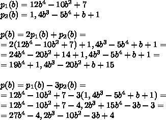 p_1(b)=12b^4-10b^2+7\\p_2(b)=1,4b^3-5b^4+b+1\\\\p(b)=2p_1(b)+p_2(b)=\\=2(12b^4-10b^2+7)+1,4b^3-5b^4+b+1=\\=24b^4-20b^2+14+1,4b^3-5b^4+b+1=\\=19b^4+1,4b^3-20b^2+b+15\\\\p(b)=p_1(b)-3p_2(b)=\\=12b^4-10b^2+7-3(1,4b^3-5b^4+b+1)=\\=12b^4-10b^2+7-4,2b^3+15b^4-3b-3=\\=27b^4-4,2b^3-10b^2-3b+4